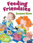Feeding Friendsies by Suzanne Bloom (Hardback, 2011)