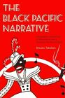 Black Pacific Narrative: Geographic Imaginings of Race and Empire Between the World Wars by Etsuko Taketani (Paperback, 2014)