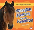 Morgan Horses Are My Favorite! by Elaine Landau (Hardback, 2012)