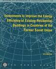 Investments to Improve the Energy Efficiency of Existing Residential Buildings in Countries of the Former Soviet Union by World Bank (Paperback, 1997)