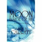 The Moon Inside of Me 9781448957538 by Jason A. Garrett Paperback