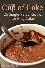 Your Cup of Cake : 26 Single-Serve Recipes for Mug Cakes by Martha Stone...