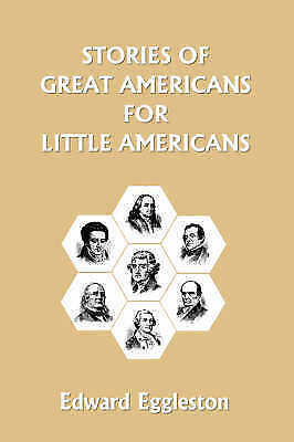 Stories of Great Americans for Little Americans, Paperback by Eggleston, Edwa...