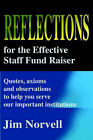 Reflections for the Effective Staff Fund Raiser: Quotes, Axioms and Observations to Help You Run Our Important Institutions by Jim Norvell (Paperback / softback, 2001)