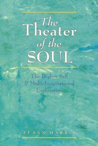 The Theater of the Soul : The Higher Self and Multi-Incarnational Exploration