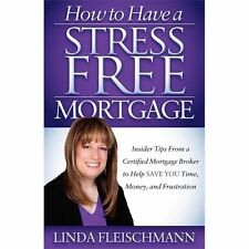 How to Have a Stress Free Mortgage : Insider Tips from a Certified Mortgage...