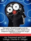 Disruptive Breakthroughs and the USAF: Is Strategic Airlift's Rapid Crisis Response Capability a Potential Target of Terrorism? by Charles G Ohliger (Paperback / softback, 2012)