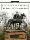 General Mad Anthony Wayne & The Battle of Fallen Timbers 9781452093710 Bauman