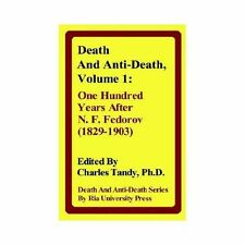Death and Anti-Death: One Hundred Years After N. F. Fedorov 1829-1903 by Troy...