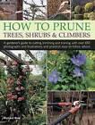 How to Prune Trees, Shrubs & Climbers by Richard Bird (Hardback, 2015)
