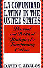 La Comunidad Latina in the United States: Personal and Political Strategies for Transforming Culture by David T. Abalos (Paperback, 1998)