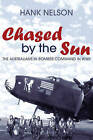 Chased by the Sun: The Australians in Bomber Command in World War II by Hank Nelson (Paperback, 2006)