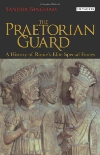 1 of 1 - Praetorian Guard: A History of Rome's Elite Special Forces by Sandra Bingham