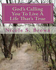 God's Calling You to Live a Life That's True: Poetry Journal about Rodney by Nicole S Brown (Paperback / softback, 2010)