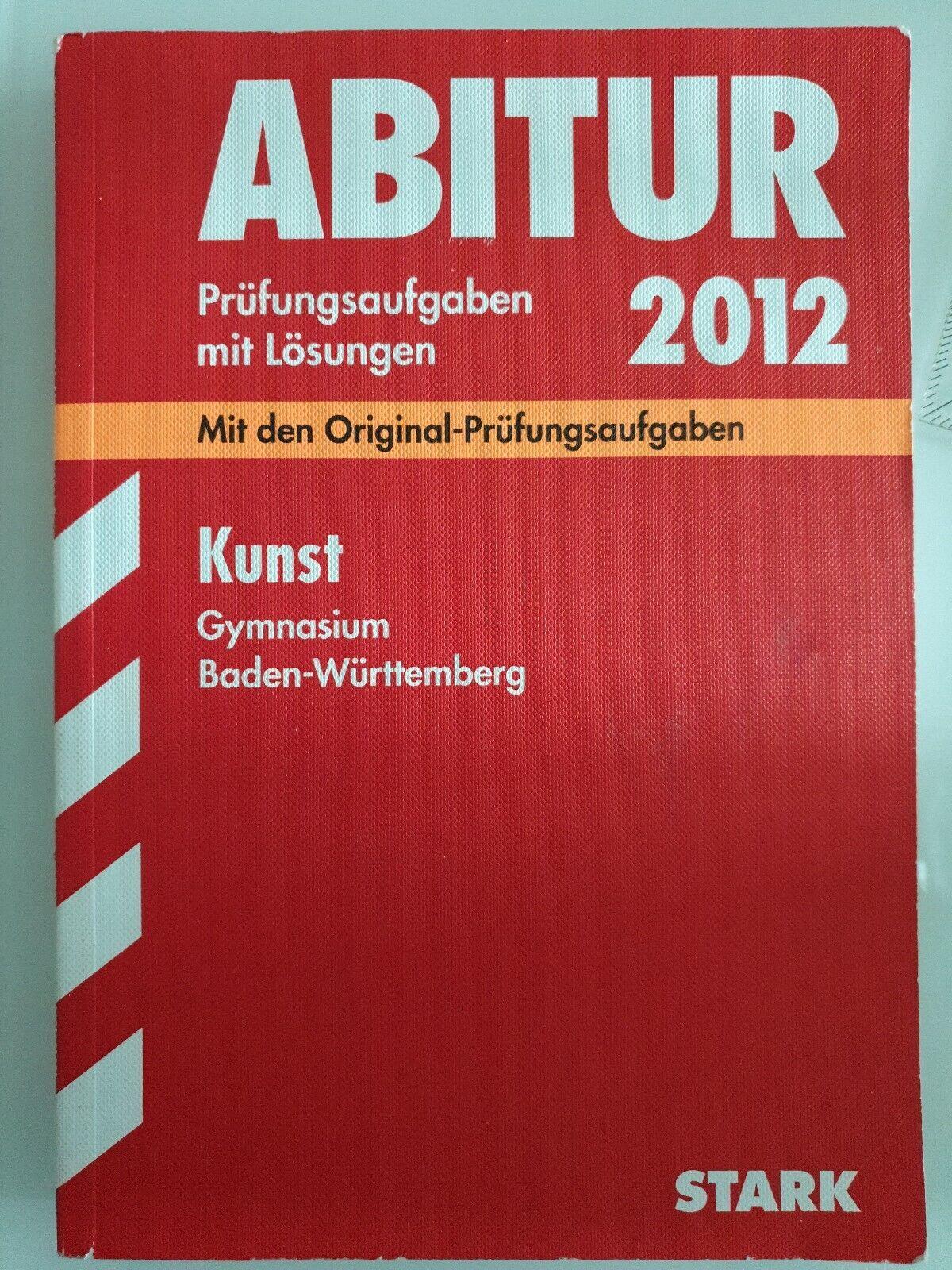 Abitur-Prüfungsaufgaben Gymnasium Baden-Württemberg. Mit Lösungen / Kunst 2012 ?