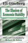 The Illusion of Economic Stability by Eli Ginzberg (Paperback, 2003)
