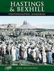 Hastings and Bexhill: Photographic Memories by John Bainbridge (Paperback, 2000)
