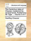 The Canterbury Tales of Chaucer, Modernis'd by Several Hands. Publish'd by Mr. Ogle. ... Volume 3 of 3 by Geoffrey Chaucer (Paperback / softback, 2010)
