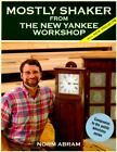 Mostly Shaker from the New Yankee Workshop by Norm Abram (1992, Paperback)