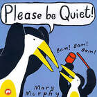 Please be Quiet! by Mary Murphy (Paperback, 1999)