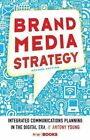 Brand Media Strategy: Integrated Communications Planning in the Digital Era by Antony Young (Hardback, 2014)
