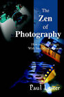 The Zen of Photography: How to Take Pictures with Your Mind's Camera by Paul Martin Lester (Paperback / softback, 2000)