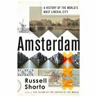 Amsterdam : A History of the World's Most Liberal City by Russell Shorto (2013, Hardcover)
