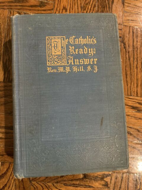 The Catholic's Ready Answer by Reverend M.P. Hill (HC, 1915) Benziger Brothers