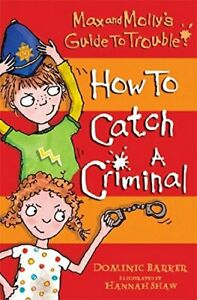 How to Catch a Criminal (Max and Molly's Guide to  by Barker, Dominic 1408305194