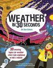 Weather in 30 Seconds by Jen Green (Hardback, 2016)