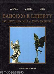 BAROCCO E LIBERTY. Lo specchio della metamorfosi - PORTOGHESI - REVERDITO 1986