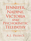 Jennifer, Nadine, Victoria and Psychokinetic Telepathy by A.J. Prince (Paperback, 2011)