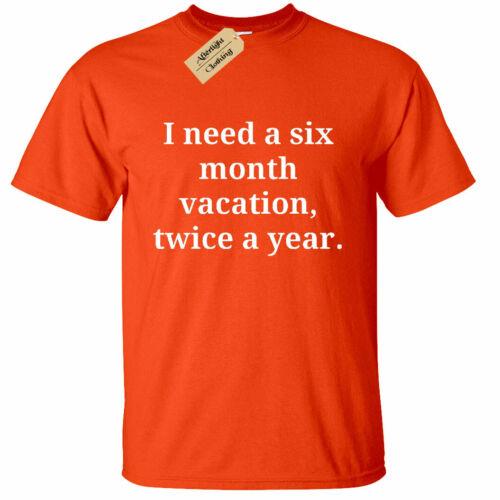 Homme J/'ai besoin de six mois de vacances deux fois par an T shirt Drôle Blague Nouveauté Cadeau