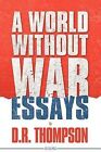 A World Without War by Donald Thompson (Paperback / softback, 2012)