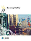 Governing the City by Organisation for Economic Co-Operation and Development (Paperback, 2015)