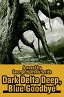Dark Delta Deep, Blue Goodbye by George Harmon Smith (Paperback / softback, 2002)