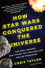 How Star Wars Conquered the Universe: The Past, Present, and Future of a Multibillion Dollar Franchise by Professor Chris Taylor (Paperback / softback, 2015)