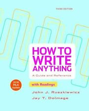 How to Write Anything with Readings with 2016 MLA Update: A Guide and Reference