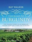 Road to Burgundy The Unlikely Story of an American Makin.. 9781452641874 CD