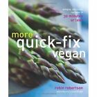 More Quick-Fix Vegan: Simple, Delicious Recipes in 30 Minutes or Less by Robin Robertson (Paperback, 2014)