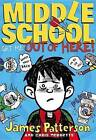 Middle School: Get Me Out of Here! by James Patterson, Chris Tebbetts (Hardback)