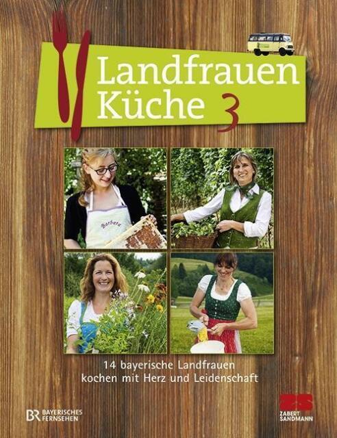 Landfrauenküche 3  14 bayerische Landfrauen kochen mit Herz und Leidenschaf ...