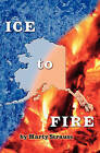 Ice to Fire by Marty Strauss (Paperback / softback, 2007)