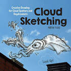 Cloud Sketching: Creative Drawing for Cloud Spotters and Daydreamers by Martin Feijoo (Paperback, 2016)