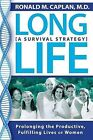 Long Life: Prolonging the Productive, Fulfilling Lives of Women. A Survival Strategy by Ronald M Caplan (Paperback / softback, 2008)