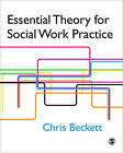 Essential Theory for Social Work Practice by Chris Beckett (Paperback, 2006)