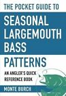 The Pocket Guide to Seasonal Largemouth Bass Patterns: An Angler's Quick Reference Book by Monte Burch (Paperback, 2016)