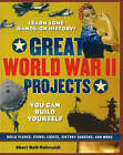 Great World War II Projects: You Can Build Yourself by Sheri Bell-Rehwoldt (Paperback, 2006)
