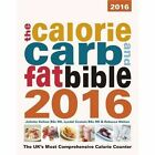 The Calorie, Carb and Fat Bible 2016: The UK's Most Comprehensive Calorie Counter: 2016 by Rebecca Walton, Juliette Kellow, Lyndel Costain (Paperback, 2015)