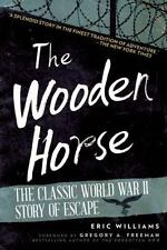 The Wooden Horse : The Classic World War II Story of Escape by Eric Williams...
